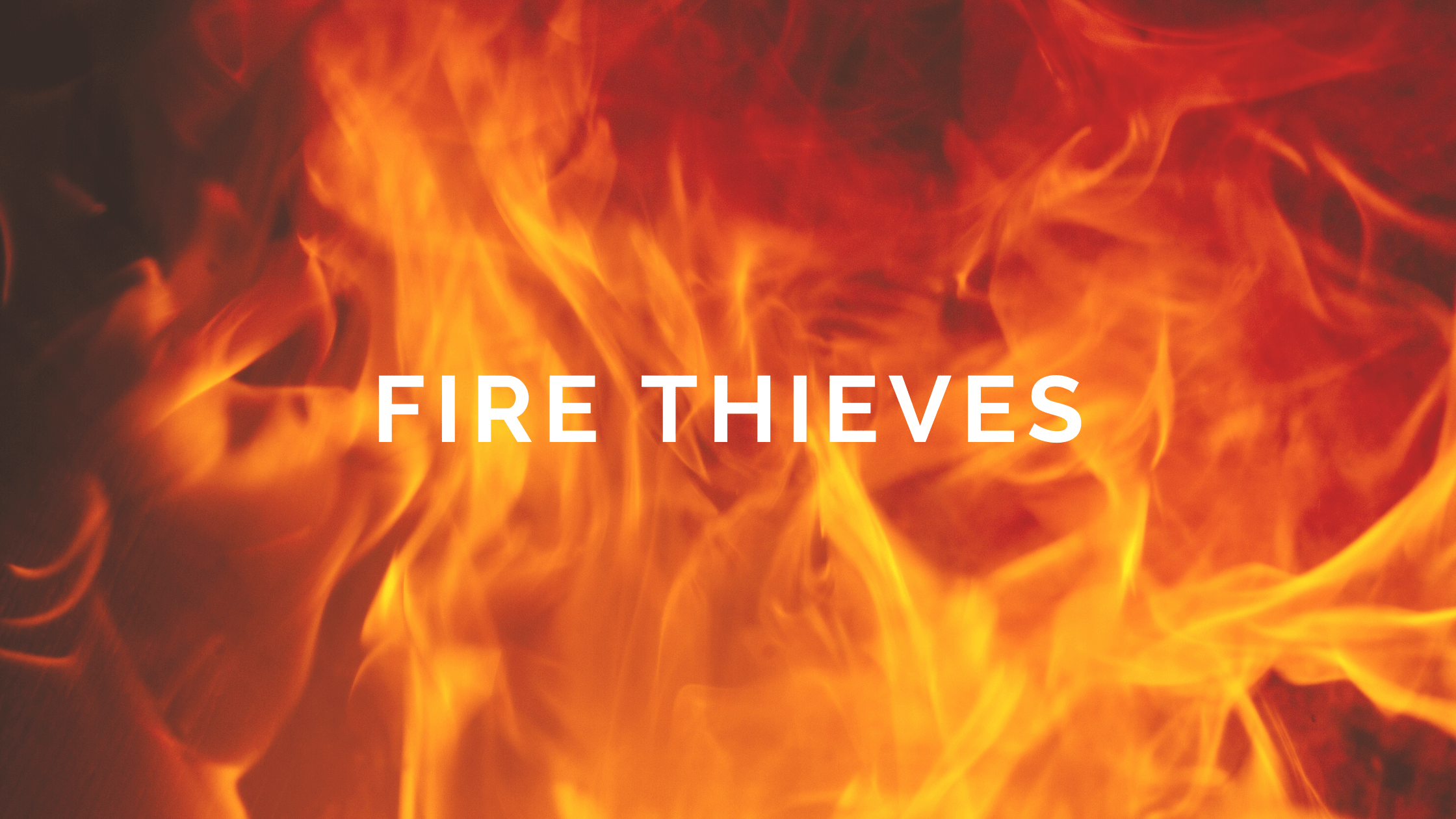 FIRE THIEVES